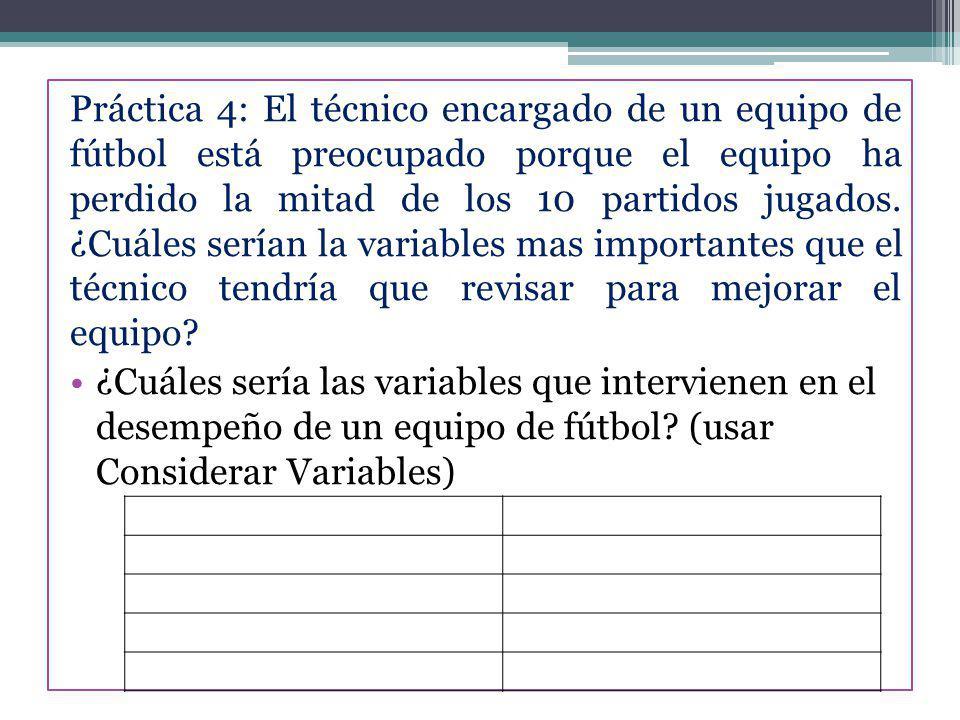 Práctica 4: El técnico encargado de un equipo de fútbol está preocupado porque el equipo ha perdido la mitad de los 10 partidos jugados. ¿Cuáles sería