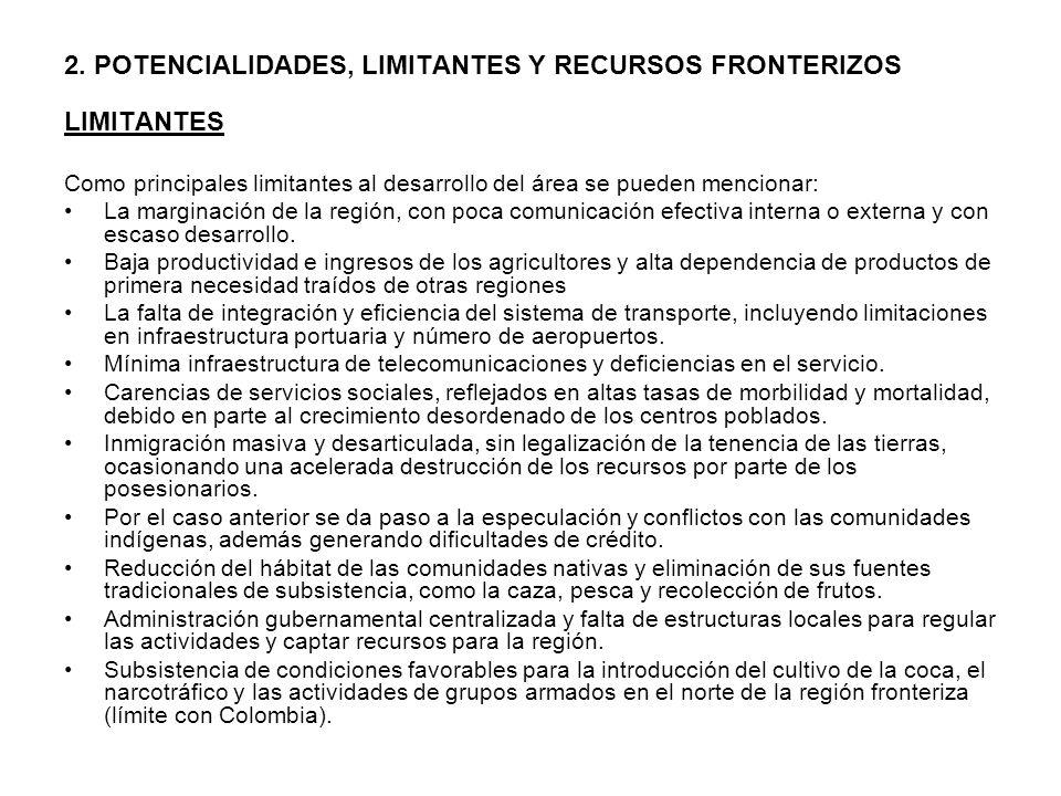 2. POTENCIALIDADES, LIMITANTES Y RECURSOS FRONTERIZOS LIMITANTES Como principales limitantes al desarrollo del área se pueden mencionar: La marginació
