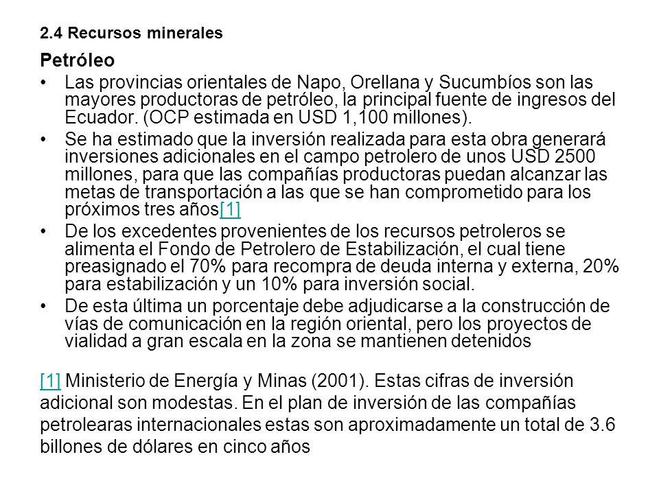 2.4 Recursos minerales Petróleo Las provincias orientales de Napo, Orellana y Sucumbíos son las mayores productoras de petróleo, la principal fuente d