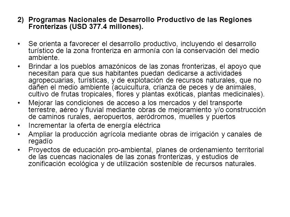 2)Programas Nacionales de Desarrollo Productivo de las Regiones Fronterizas (USD 377.4 millones). Se orienta a favorecer el desarrollo productivo, inc