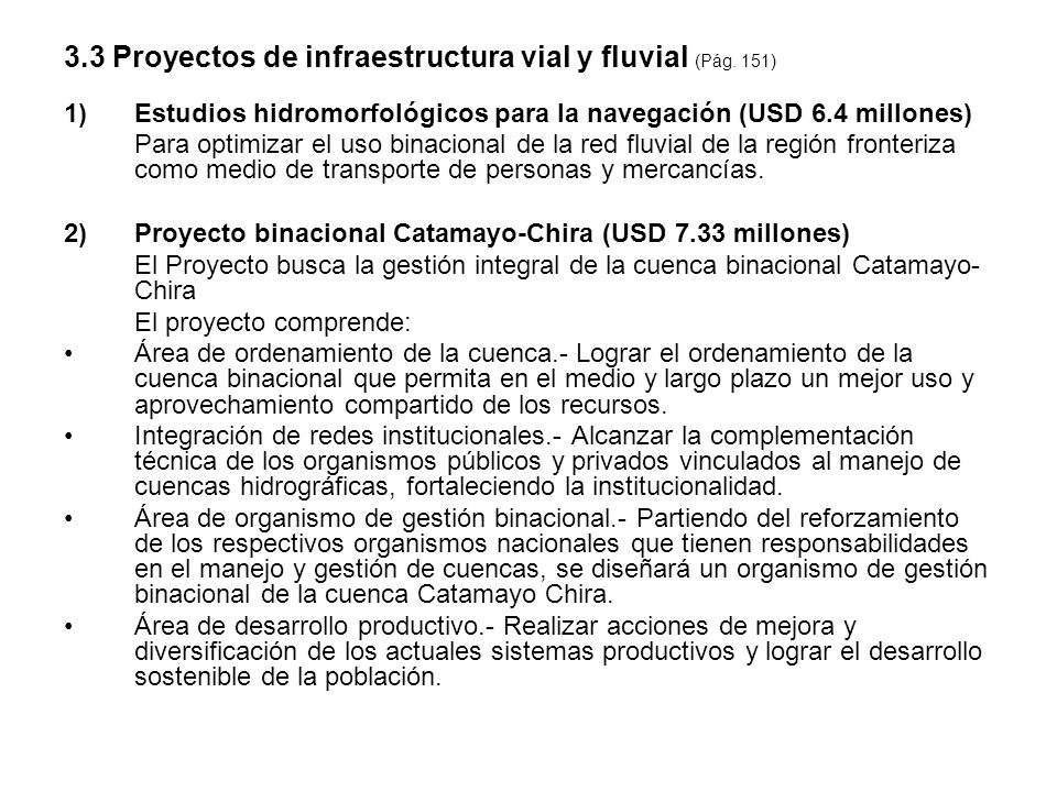 3.3 Proyectos de infraestructura vial y fluvial (Pág. 151) 1)Estudios hidromorfológicos para la navegación (USD 6.4 millones) Para optimizar el uso bi
