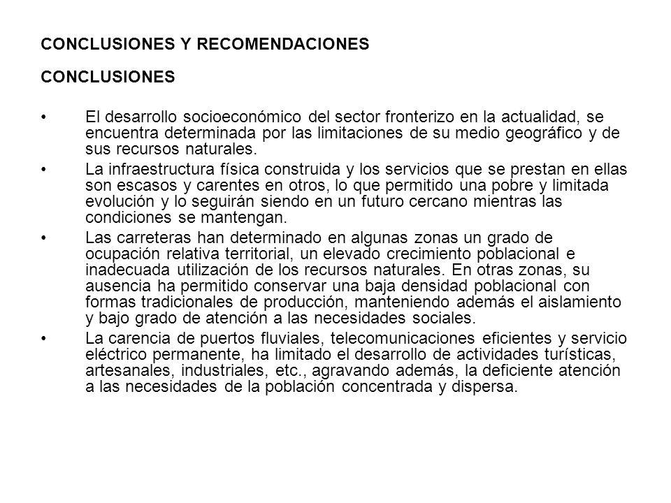 CONCLUSIONES Y RECOMENDACIONES CONCLUSIONES El desarrollo socioeconómico del sector fronterizo en la actualidad, se encuentra determinada por las limi