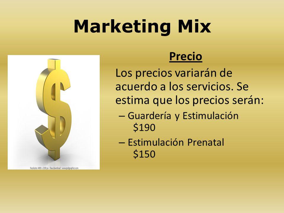 Marketing Mix Precio Los precios variarán de acuerdo a los servicios. Se estima que los precios serán: – Guardería y Estimulación $190 – Estimulación