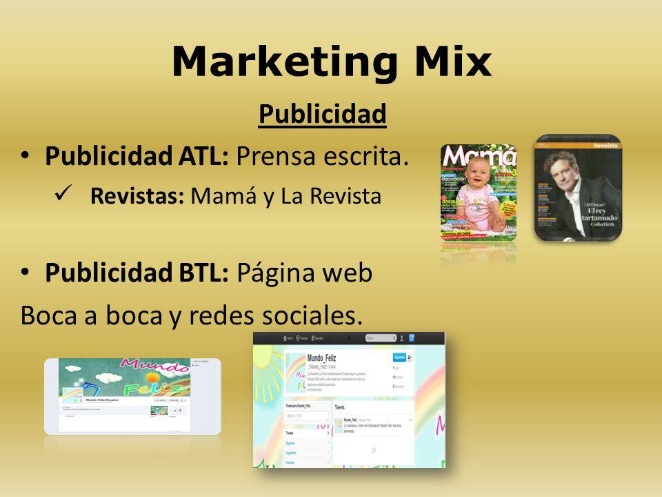 Marketing Mix Publicidad Publicidad ATL: Prensa escrita. Revistas: Mamá y La Revista Publicidad BTL: Página web Boca a boca y redes sociales.