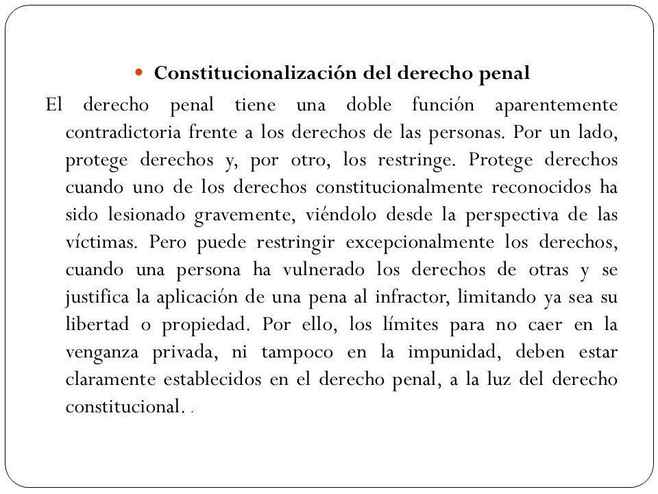 Constitucionalización del derecho penal El derecho penal tiene una doble función aparentemente contradictoria frente a los derechos de las personas.