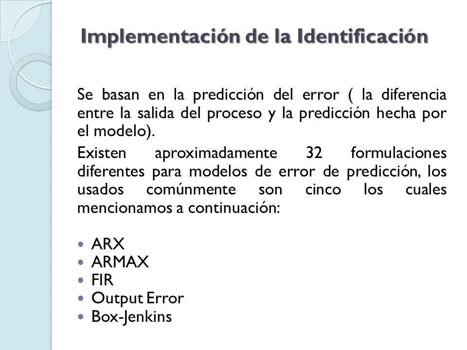 Implementación de la Identificación Se basan en la predicción del error ( la diferencia entre la salida del proceso y la predicción hecha por el modelo).