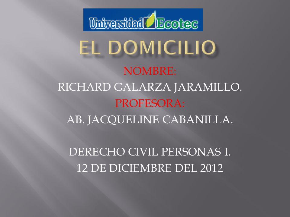 NOMBRE: RICHARD GALARZA JARAMILLO. PROFESORA: AB. JACQUELINE CABANILLA. DERECHO CIVIL PERSONAS I. 12 DE DICIEMBRE DEL 2012