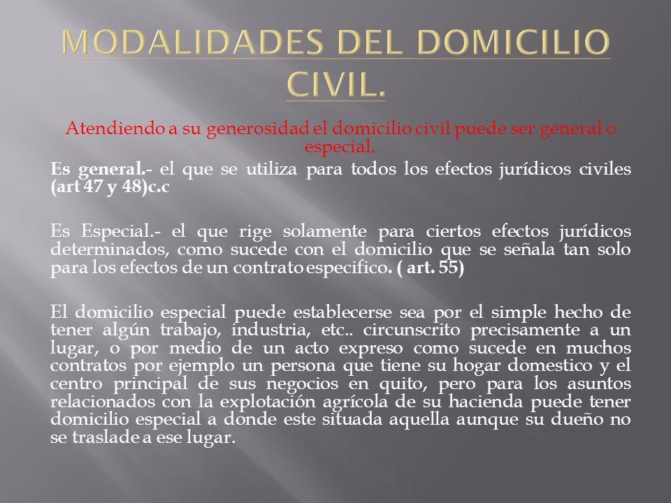 Atendiendo a su generosidad el domicilio civil puede ser general o especial. Es general.- el que se utiliza para todos los efectos jurídicos civiles (