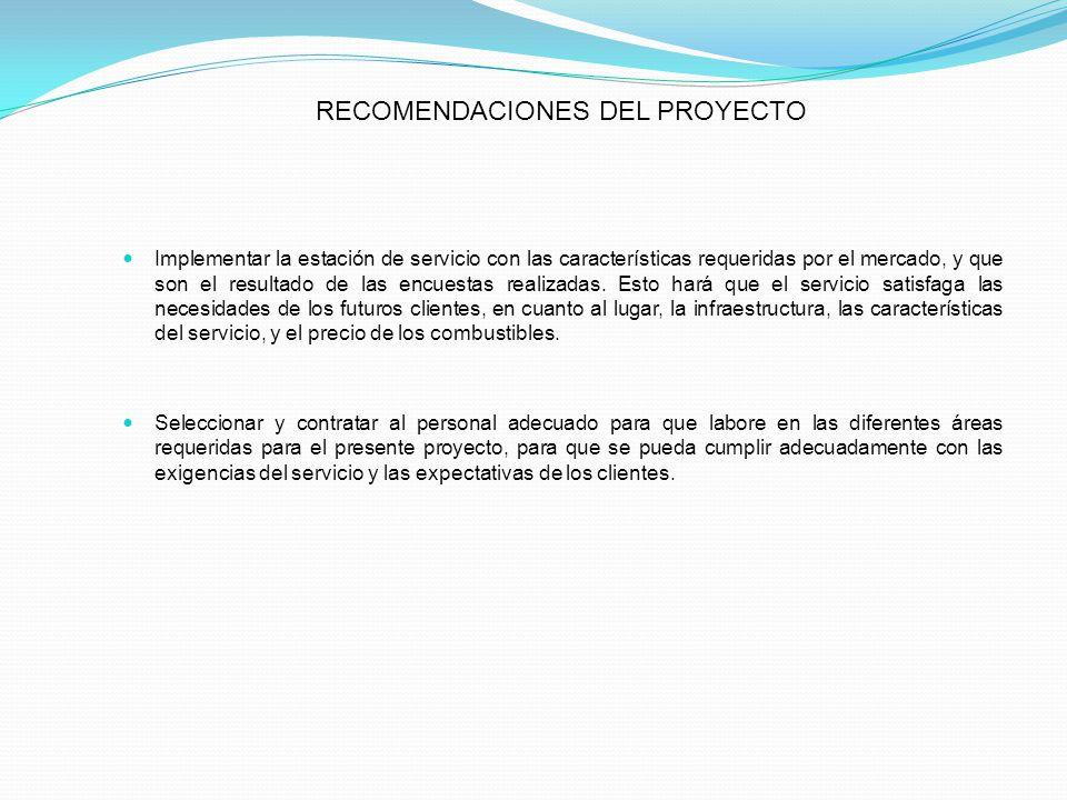 RECOMENDACIONES DEL PROYECTO Implementar la estación de servicio con las características requeridas por el mercado, y que son el resultado de las encu