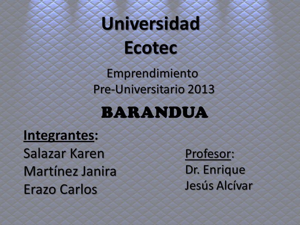 Universidad Ecotec Emprendimiento Pre-Universitario 2013 Pre-Universitario 2013 Integrantes: Salazar Karen Martínez Janira Erazo Carlos Profesor: Dr.