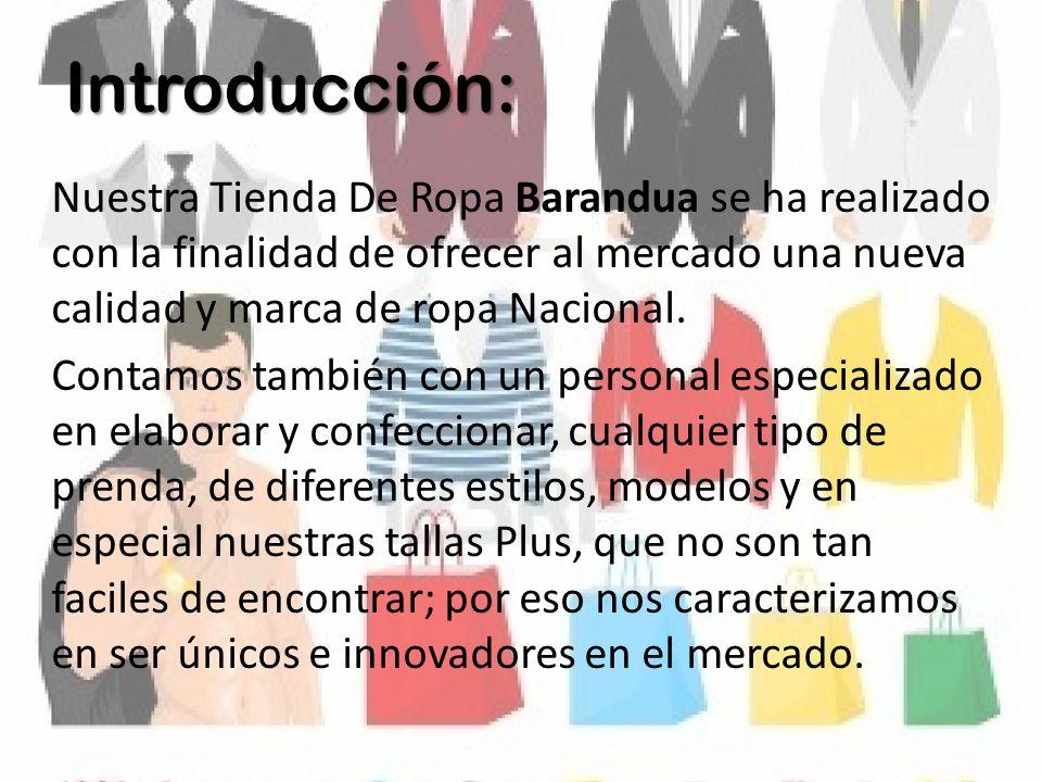 Introducción: Nuestra Tienda De Ropa Barandua se ha realizado con la finalidad de ofrecer al mercado una nueva calidad y marca de ropa Nacional. Conta