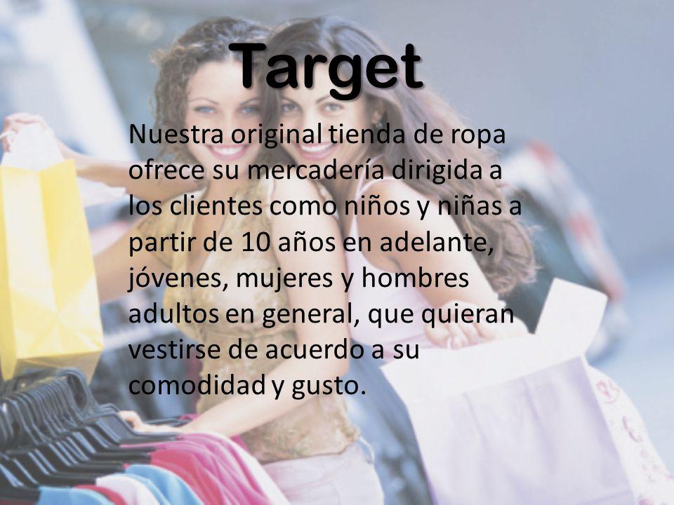 Target Nuestra original tienda de ropa ofrece su mercadería dirigida a los clientes como niños y niñas a partir de 10 años en adelante, jóvenes, mujer