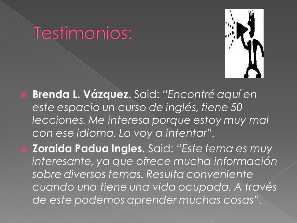 Brenda L. Vázquez. Said: Encontré aquí en este espacio un curso de inglés, tiene 50 lecciones.