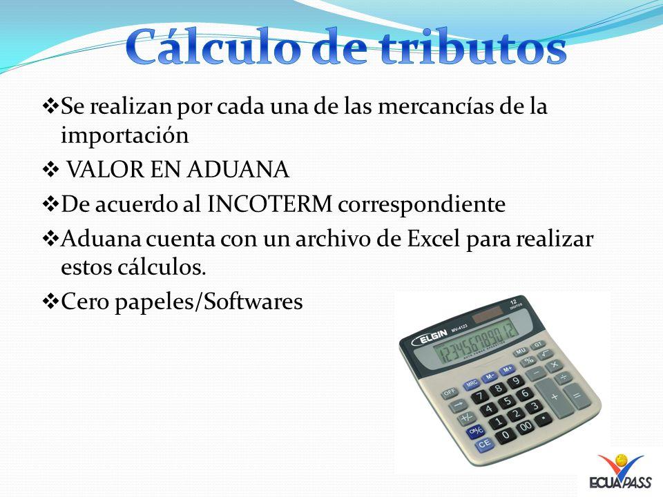 Se realizan por cada una de las mercancías de la importación VALOR EN ADUANA De acuerdo al INCOTERM correspondiente Aduana cuenta con un archivo de Excel para realizar estos cálculos.
