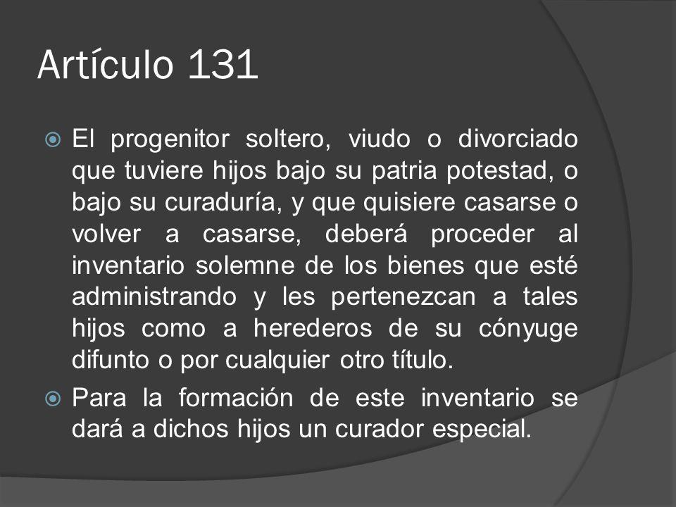 Artículo 131 El progenitor soltero, viudo o divorciado que tuviere hijos bajo su patria potestad, o bajo su curaduría, y que quisiere casarse o volver
