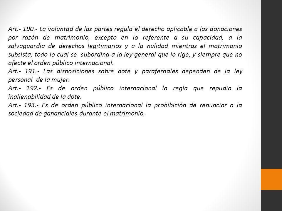 Art.- 190.- La voluntad de las partes regula el derecho aplicable a las donaciones por razón de matrimonio, excepto en lo referente a su capacidad, a