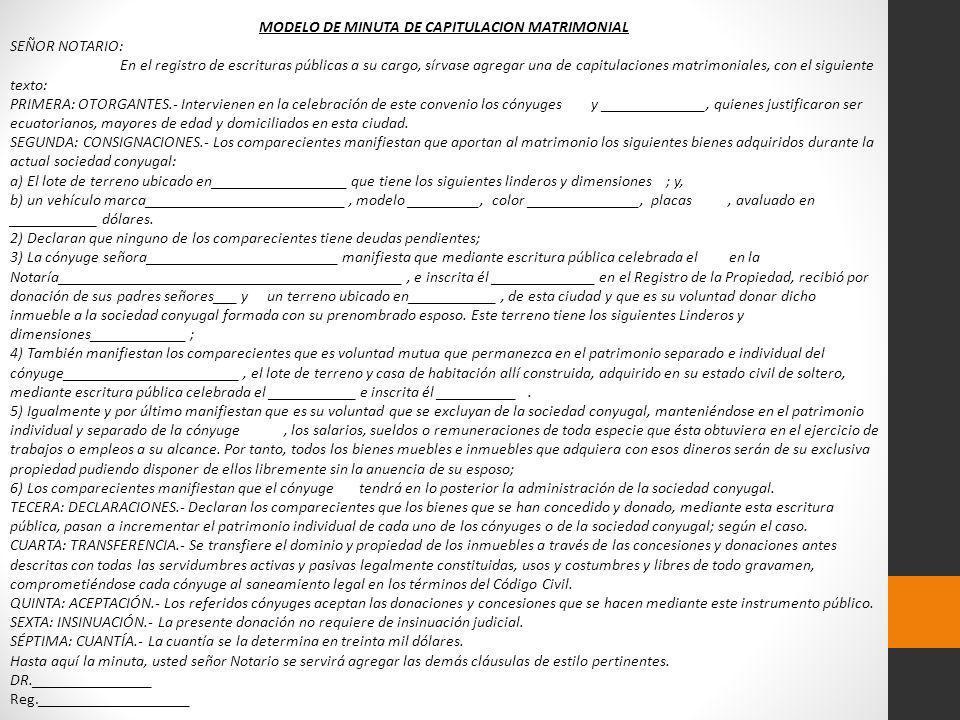 MODELO DE MINUTA DE CAPITULACION MATRIMONIAL SEÑOR NOTARIO: En el registro de escrituras públicas a su cargo, sírvase agregar una de capitulaciones ma
