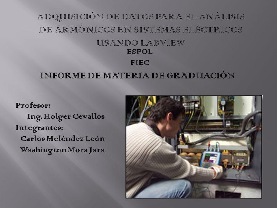 ESPOL FIEC INFORME DE MATERIA DE GRADUACIÓN Profesor: Ing. Holger Cevallos Integrantes: Carlos Meléndez León Washington Mora Jara