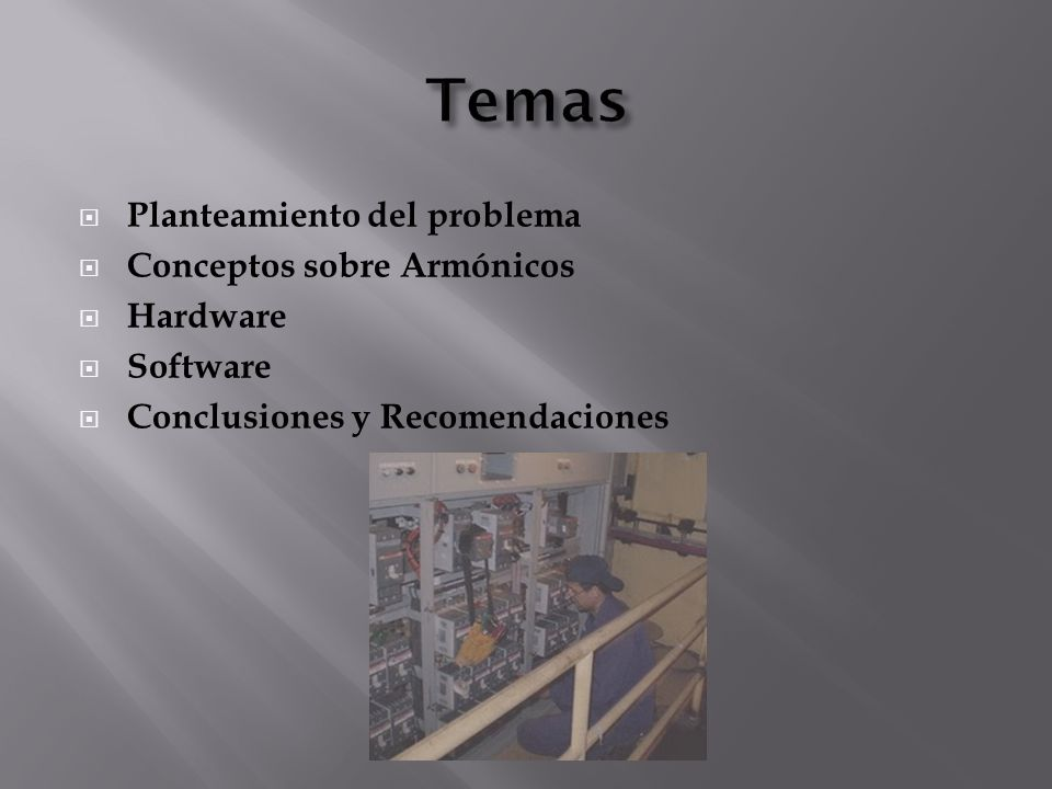 Planteamiento del problema Conceptos sobre Armónicos Hardware Software Conclusiones y Recomendaciones