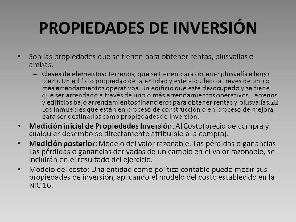 PROPIEDADES DE INVERSIÓN Son las propiedades que se tienen para obtener rentas, plusvalías o ambas.