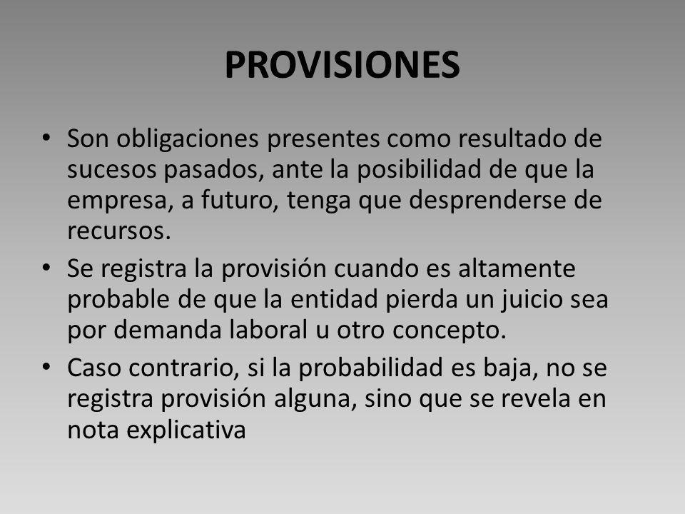 PROVISIONES Son obligaciones presentes como resultado de sucesos pasados, ante la posibilidad de que la empresa, a futuro, tenga que desprenderse de recursos.
