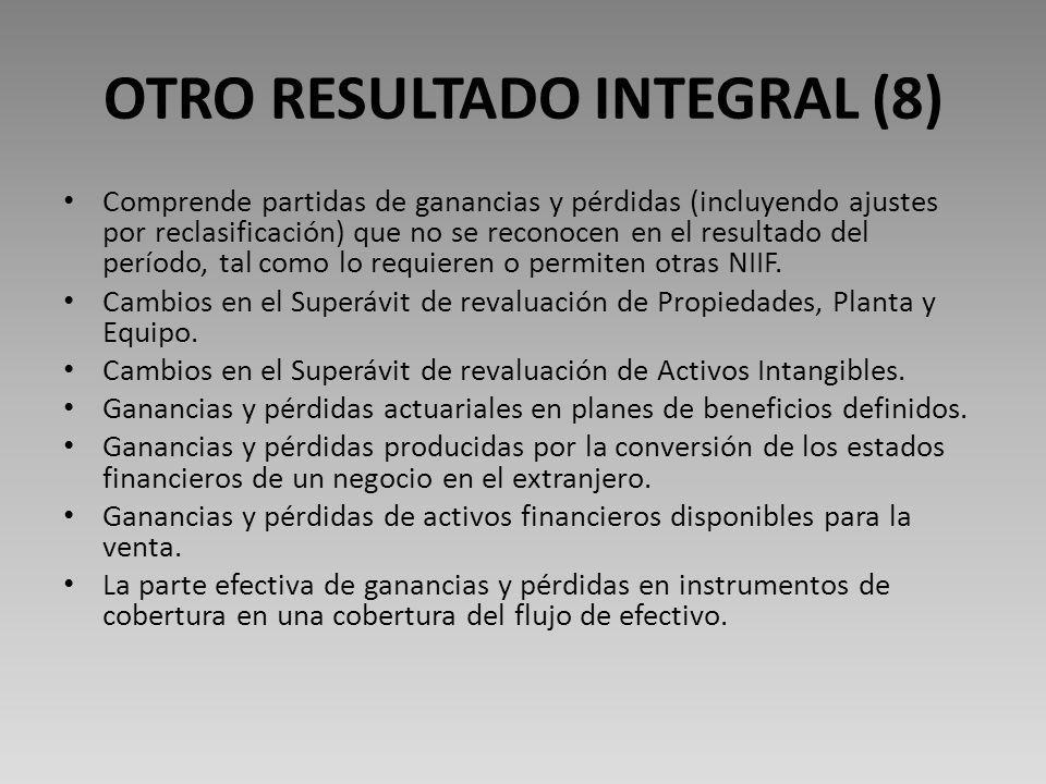 OTRO RESULTADO INTEGRAL (8) Comprende partidas de ganancias y pérdidas (incluyendo ajustes por reclasificación) que no se reconocen en el resultado del período, tal como lo requieren o permiten otras NIIF.