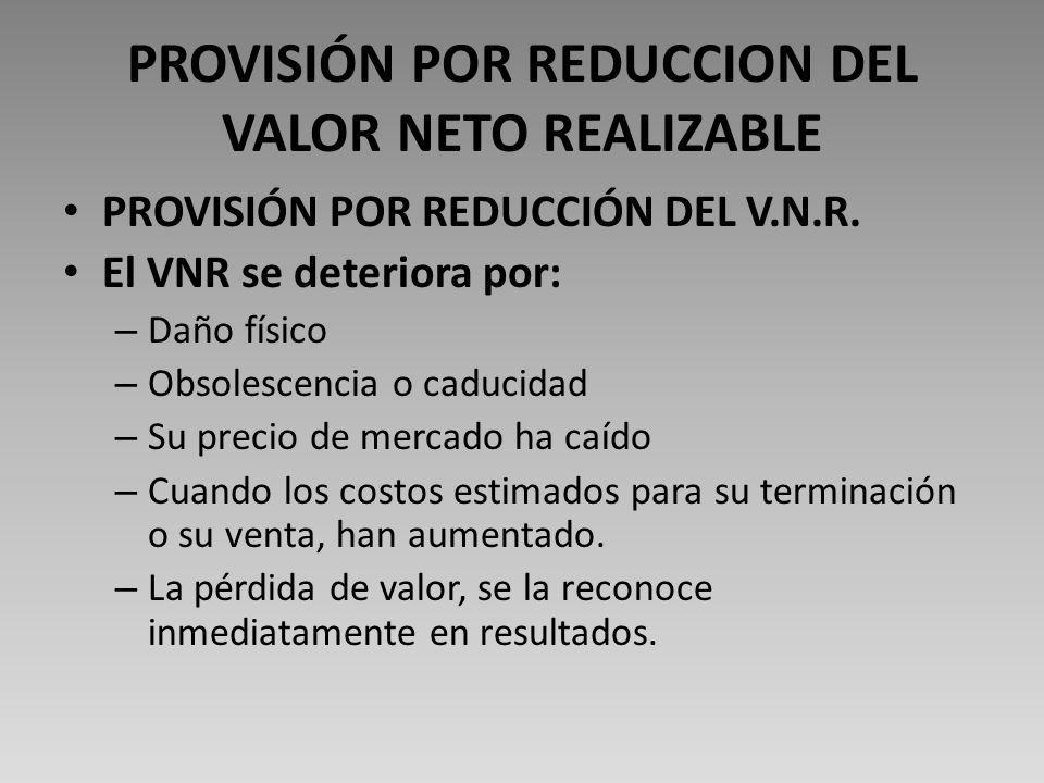 PROVISIÓN POR REDUCCION DEL VALOR NETO REALIZABLE PROVISIÓN POR REDUCCIÓN DEL V.N.R.