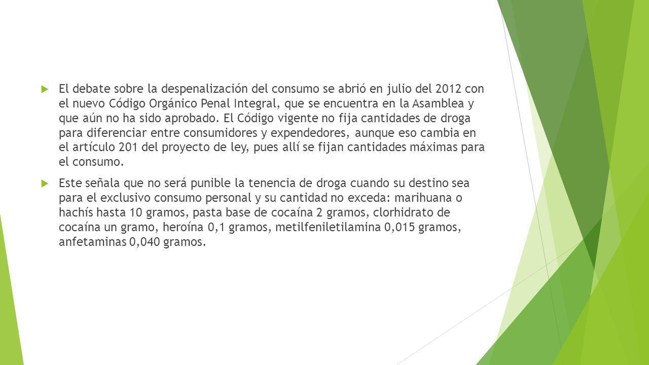 El debate sobre la despenalización del consumo se abrió en julio del 2012 con el nuevo Código Orgánico Penal Integral, que se encuentra en la Asamblea