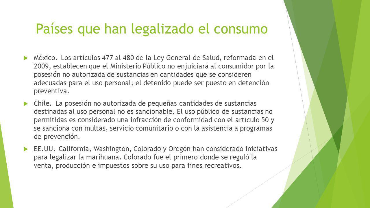 Países que han legalizado el consumo México. Los artículos 477 al 480 de la Ley General de Salud, reformada en el 2009, establecen que el Ministerio P