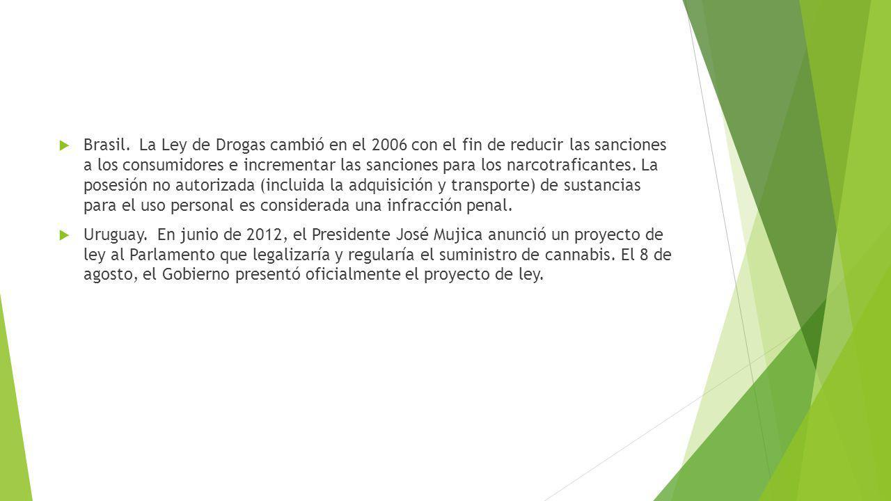 Brasil. La Ley de Drogas cambió en el 2006 con el fin de reducir las sanciones a los consumidores e incrementar las sanciones para los narcotraficante