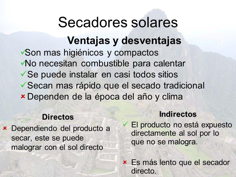 Secadores solares Directos Dependiendo del producto a secar, este se puede malograr con el sol directo Indirectos El producto no está expuesto directa
