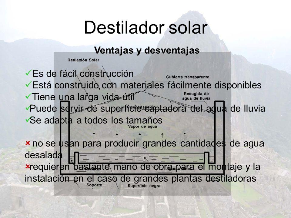 Destilador solar Ventajas y desventajas Es de fácil construcción Está construido con materiales fácilmente disponibles Tiene una larga vida útil Puede