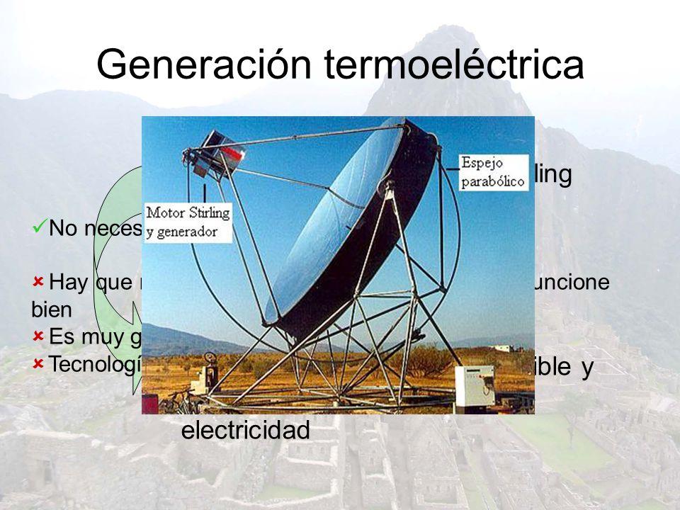 Generación termoeléctrica Es posible gracias al motor Stirling Éste usa el sol como combustible y unido a un generador produce electricidad Ventajas y