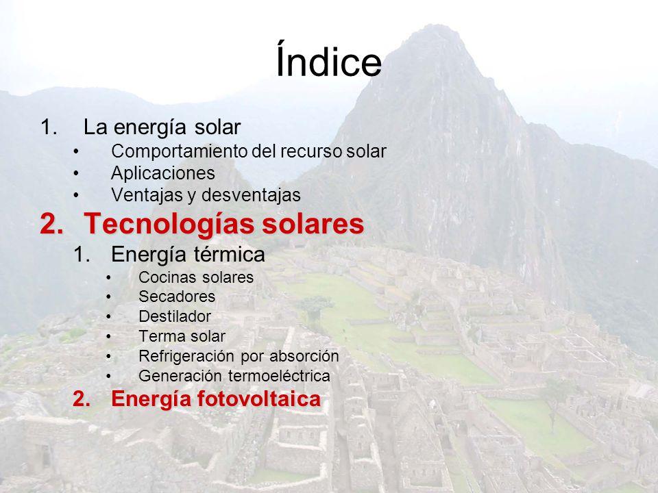 Índice 1.La energía solar Comportamiento del recurso solar Aplicaciones Ventajas y desventajas 2.T ecnologías solares 1.Energía térmica Cocinas solare