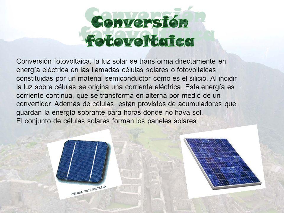 Conversión fotovoltaica: la luz solar se transforma directamente en energía eléctrica en las llamadas células solares o fotovoltaicas constituidas por