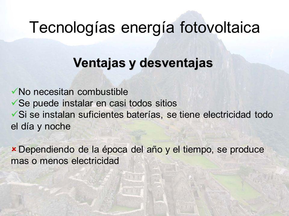 Tecnologías energía fotovoltaica Ventajas y desventajas No necesitan combustible Se puede instalar en casi todos sitios Si se instalan suficientes bat