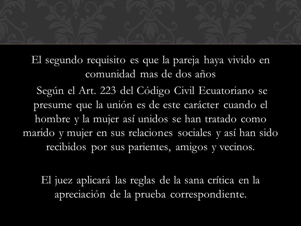 El segundo requisito es que la pareja haya vivido en comunidad mas de dos años Según el Art. 223 del Código Civil Ecuatoriano se presume que la unión