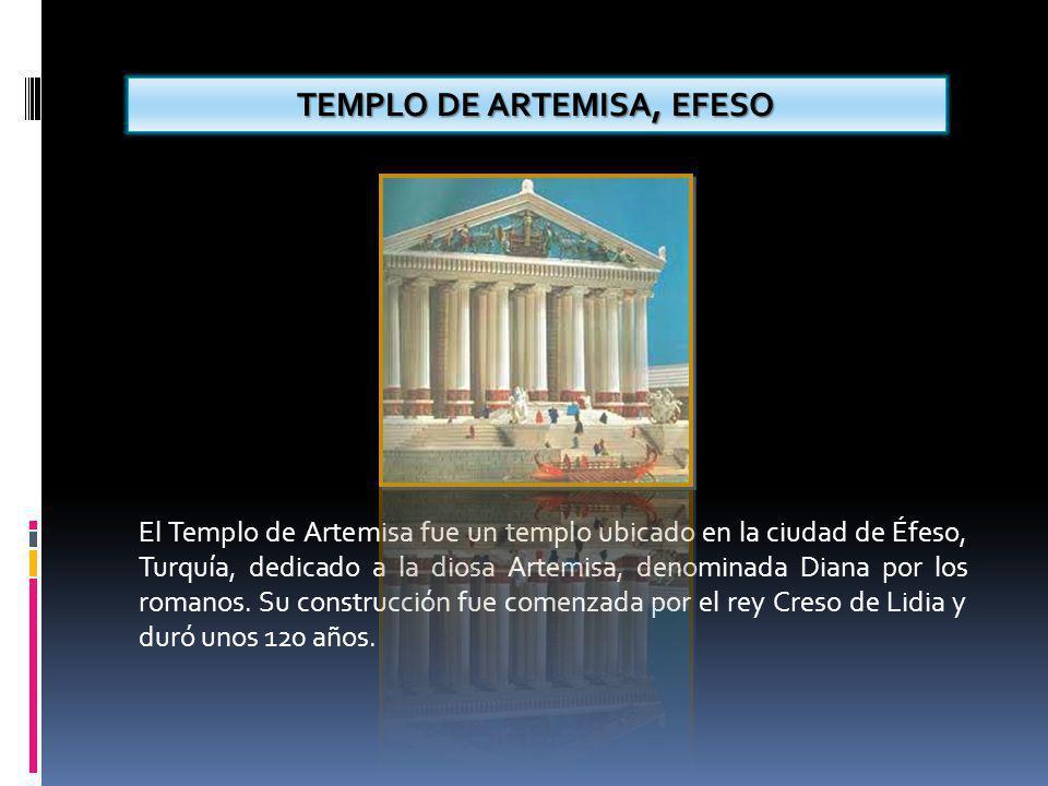 TEMPLO DE ARTEMISA, EFESO El Templo de Artemisa fue un templo ubicado en la ciudad de Éfeso, Turquía, dedicado a la diosa Artemisa, denominada Diana por los romanos.