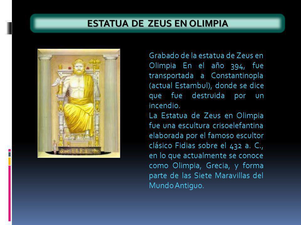 ESTATUA DE ZEUS EN OLIMPIA Grabado de la estatua de Zeus en Olimpia En el año 394, fue transportada a Constantinopla (actual Estambul), donde se dice que fue destruida por un incendio.
