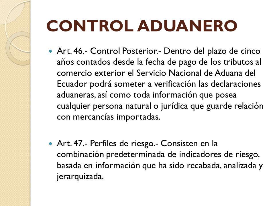CONTROL ADUANERO Art. 46.- Control Posterior.- Dentro del plazo de cinco años contados desde la fecha de pago de los tributos al comercio exterior el