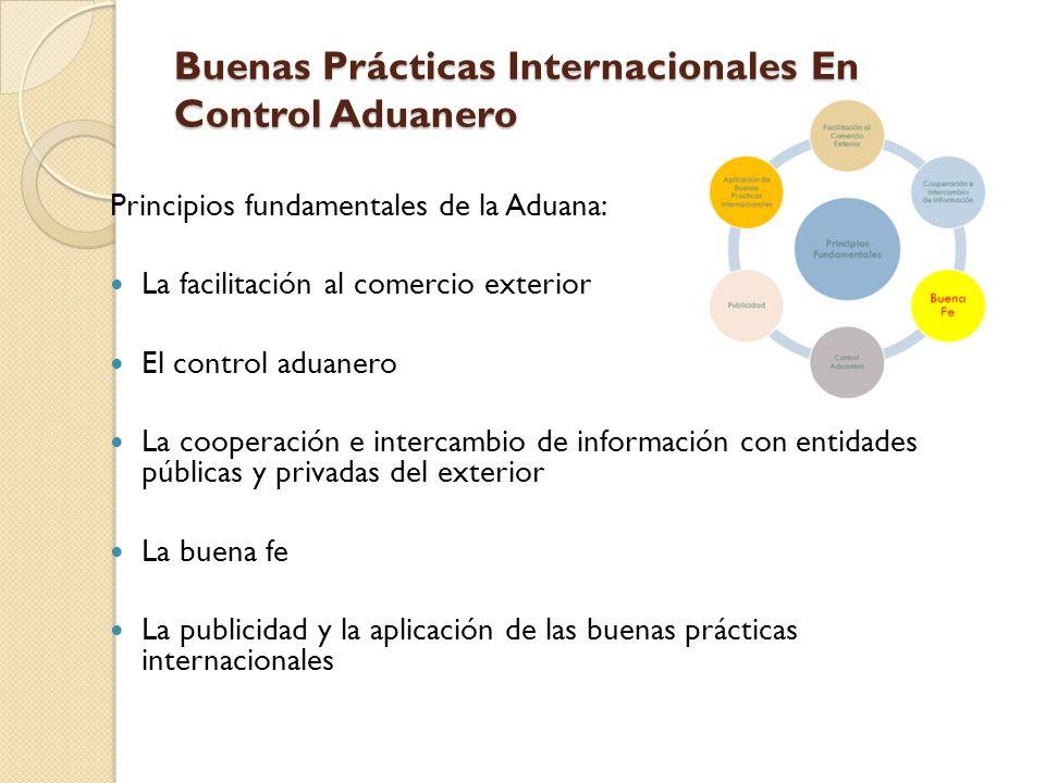 Buenas Prácticas Internacionales En Control Aduanero Principios fundamentales de la Aduana: La facilitación al comercio exterior El control aduanero L