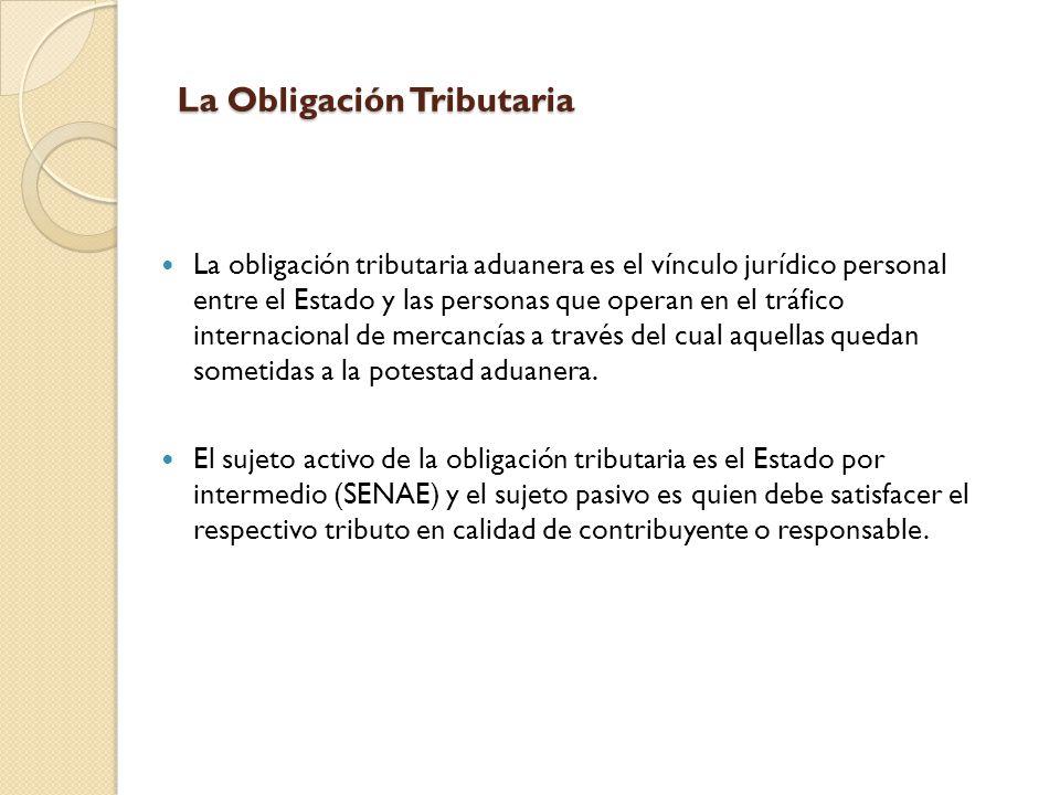 La Obligación Tributaria La obligación tributaria aduanera es el vínculo jurídico personal entre el Estado y las personas que operan en el tráfico int