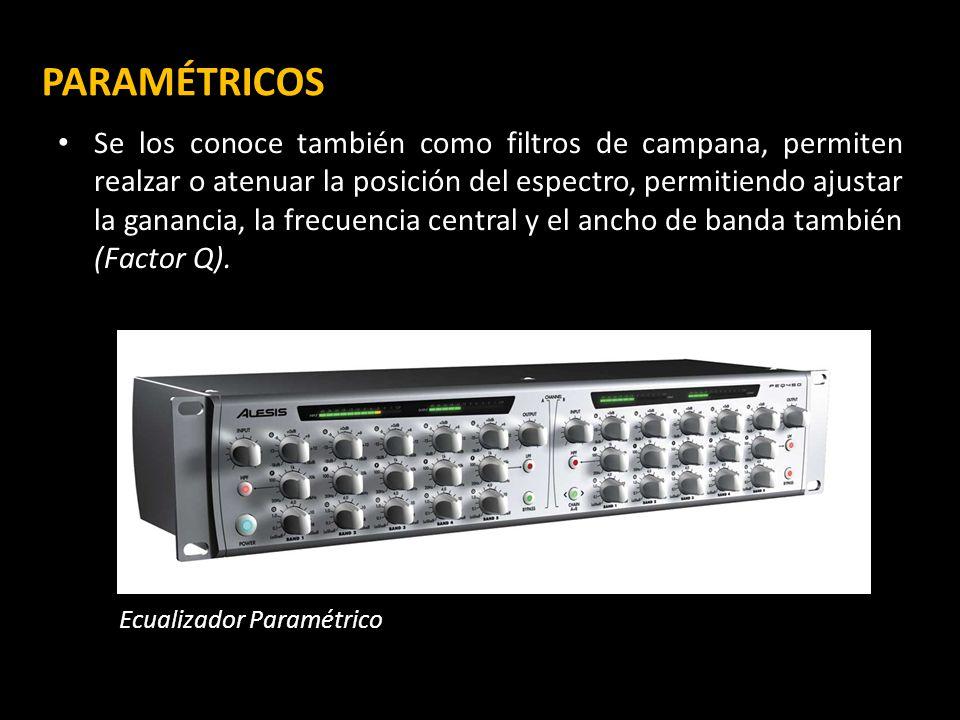 PARAMÉTRICOS Se los conoce también como filtros de campana, permiten realzar o atenuar la posición del espectro, permitiendo ajustar la ganancia, la frecuencia central y el ancho de banda también (Factor Q).