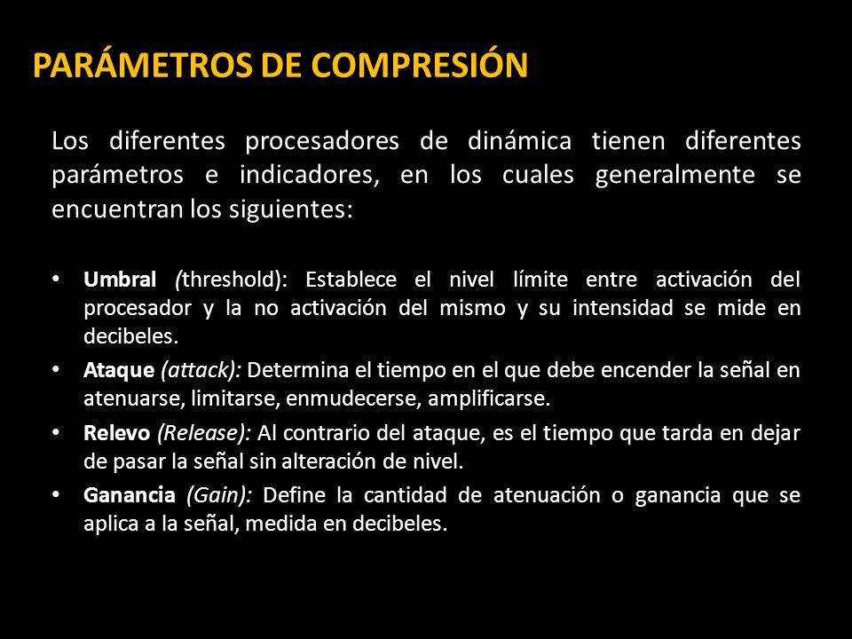 PARÁMETROS DE COMPRESIÓN Los diferentes procesadores de dinámica tienen diferentes parámetros e indicadores, en los cuales generalmente se encuentran
