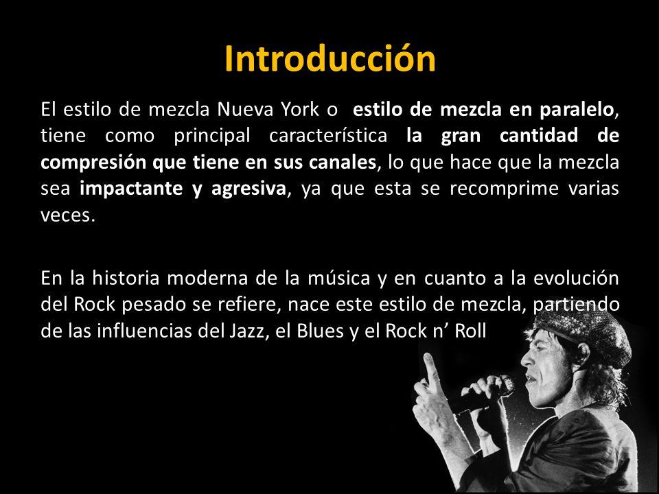 Introducción El estilo de mezcla Nueva York o estilo de mezcla en paralelo, tiene como principal característica la gran cantidad de compresión que tie