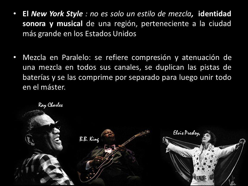El New York Style : no es solo un estilo de mezcla, identidad sonora y musical de una región, perteneciente a la ciudad más grande en los Estados Unidos Mezcla en Paralelo: se refiere compresión y atenuación de una mezcla en todos sus canales, se duplican las pistas de baterías y se las comprime por separado para luego unir todo en el máster.
