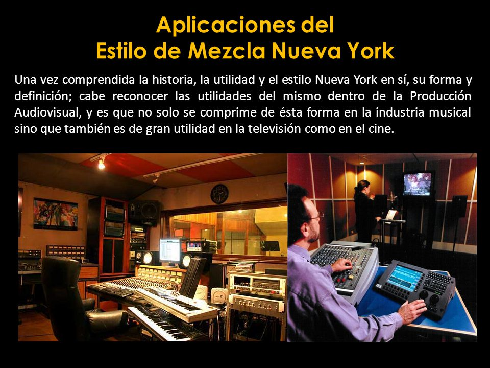Aplicaciones del Estilo de Mezcla Nueva York Una vez comprendida la historia, la utilidad y el estilo Nueva York en sí, su forma y definición; cabe re