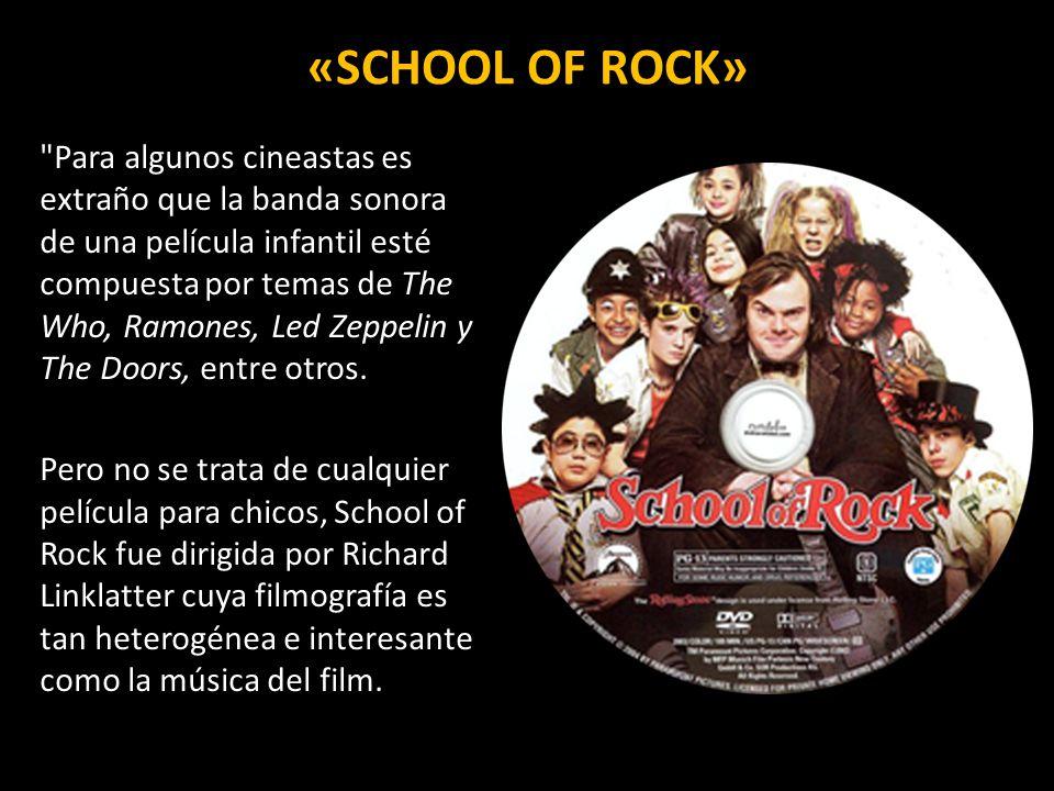 «SCHOOL OF ROCK» Para algunos cineastas es extraño que la banda sonora de una película infantil esté compuesta por temas de The Who, Ramones, Led Zeppelin y The Doors, entre otros.