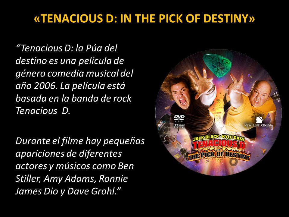 «TENACIOUS D: IN THE PICK OF DESTINY» Tenacious D: la Púa del destino es una película de género comedia musical del año 2006. La película está basada
