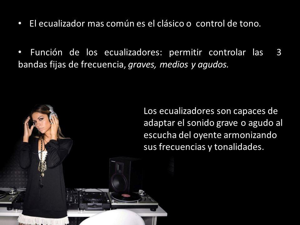 El ecualizador mas común es el clásico o control de tono.